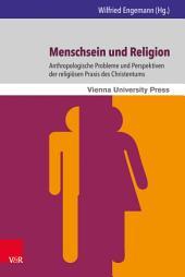 Menschsein und Religion: Anthropologische Probleme und Perspektiven der religiösen Praxis des Christentums