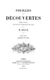 Fouilles et découvertes: résumées et discutées en vue de l'histoire de l'art par M. Beulé. Afrique et Asie. II