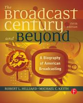 The Broadcast Century and Beyond: A Biography of American Broadcasting, Edition 5