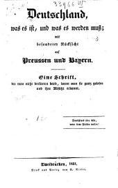 Deutschland, was es ist, und was es werden muss, mit besonderer Rücksicht auf Preussen und Bayern ...