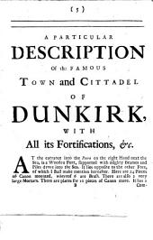 A Particular Description of the Famous Town and Cittadel of Dunkirk,: With All Its Fortifications, Viz. Rice-bank, Forts, Harbour, Peere, the Bason, the Number of the Ships in the Harbour, and Canon in Each Fort, ... With a Particular Account of the Churches, Cloisters, and Nunneries, ...