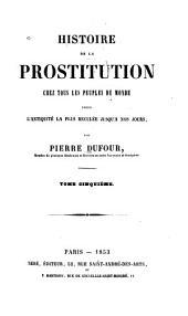 Histoire de la prostitution chez tous les peuples du monde: depuis l'antiquité la plus reculée jusqu'à nos jous, Volumes5à6