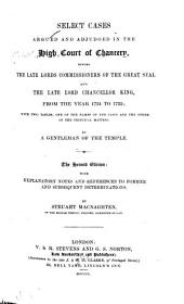 Select Cases Argued and Adjudged in the High Court of Chancery: Before the Late Lords Commissioners of the Great Seal and the Late Lord Chancellor King, from the Year 1724 to 1733 ...