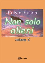 Non solo alieni -: Volume 1