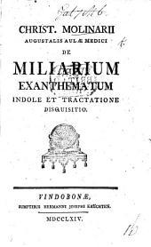 C. Molinarii de Miliarium exanthematum indole et tractatione disquisitio