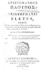 Plutus, graecè: Ad Brunckianam et Porsoniano-Dobreanam potissimum, necnon ad optimam quamque editionem collatus