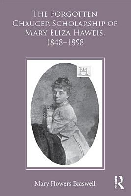 The Forgotten Chaucer Scholarship of Mary Eliza Haweis  1848   1898 PDF