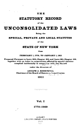 The Statutory Record of the Unconsolidated Laws: Being the Special, Private and Local Statutes of the State of New York from February 1, 1778, to January 1, 1912, Prepared Pursuant to Laws 1910, Chapter 513, and Laws 1911, Volume 1