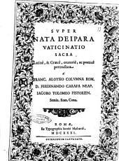 Super nata Deipara vaticinatio sacra Latinè, & Graecè, oratoriè, ac poeticè pertractata a' Franc. Aloysio Columna Rom. D. Ferdinando Carafa Neap. Iacobo Tolomeo Pistorien. Semin. Rom. Conu