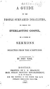 A Guide to the People surnamed Israelities, to preach the Everlasting Gospel, in a number of sermons selected from the Scriptures