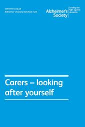 Alzheimer's Society factsheet 523: Carers - looking after yourself