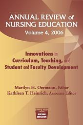 Annual Review of Nursing Education, Volume 4, 2006: Innovations in Curriculum, Teaching, and Student and Faculty Development
