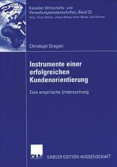 Instrumente einer erfolgreichen Kundenorientierung: Eine empirische Untersuchung