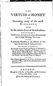The Virtues of Honey in Preventing Many of the Worst Disorders; and in the Certain Cure of Several Others