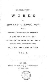 Miscellaneous Works of Edw. Gibbon: With Memoirs of His Life and Writings, Composed by Himself, Volume 2