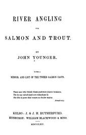River Angling for Salmon and Trout: With a Memoir and List of the Tweed Salmon Casts