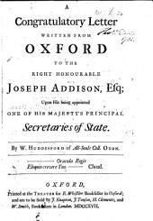 A Congratulatory Letter written from Oxford to the Right Honourable Joseph Addison, Esq; upon his being appointed one of his Majesty's Principal Secretaries of State