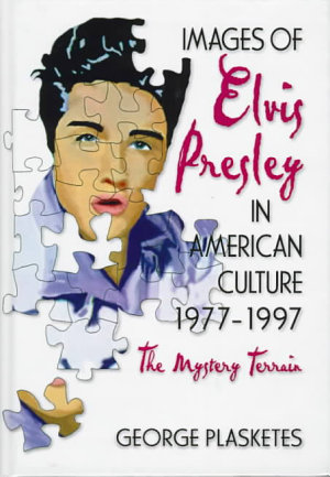 Images of Elvis Presley in American Culture  1977 1997 PDF