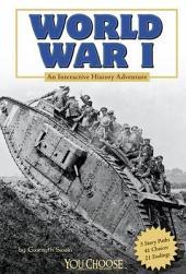 You Choose: World War I: An Interactive History Adventure