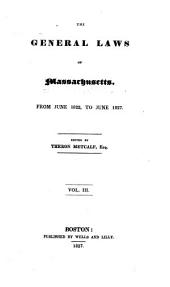 The General Laws of Massachusetts: From June 1822 to June 1831