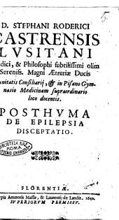 D. Stephani Roderici Castrensis ... Posthuma De epilepsia disceptatio