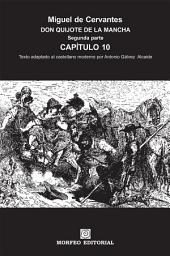 DON QUIJOTE DE LA MANCHA. CAPÍTULOS ESCOGIDOS. Segunda parte. Capítulo 10 (texto adaptado al castellano moderno por Antonio Gálvez Alcaide)
