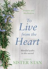 To Live From The Heart: Mindful Paths To The Sacred