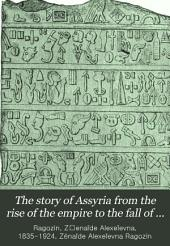 "The Story of Assyria from the Rise of the Empire to the Fall of Nineveh: (continued from ""The Story of Chaldea."")"