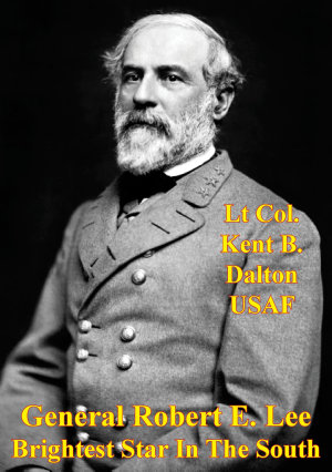 General Robert E  Lee   Brightest Star In The South