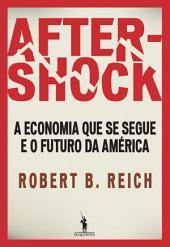 Aftershock A economia que se segue e o futuro da América