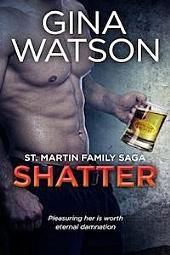 Shatter (St. Martin Family Saga) Book 1: St. Martin Family Saga