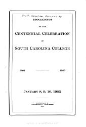 Proceedings of the Sentennial Celabration of South Carolina College, 1805-1905, January 8, 9, 10, 11905
