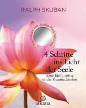 4 Schritte ins Licht der Seele: Eine Einführung in die Yogameditation - Praxiskurs mit Audio-Meditationen