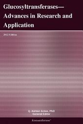 Glucosyltransferases—Advances in Research and Application: 2012 Edition