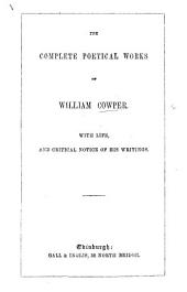 The Complete Poetical Works of William Cowper: With Life, and Critical Notice of His Writings. Eight Engravings on Steel