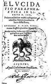 Elucidatio paraphrastica in Librum D. Iob: priore aeditione multo castigatior, adiectis annotationibus in loca difficiliora
