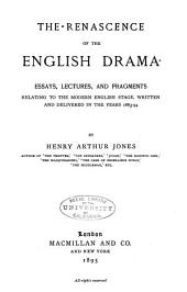 The Renascence of the English Drama: Essays, Lectures, and Fragments Relating to the Modern English Stage, Written and Delivered in the Years 1883-94