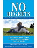 No Regrets : Finding the Right Path with a Personal Financial Coach : a Common Sense Guide to Achieving and Affording Your Life Goals