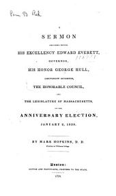 A sermon delivered before His Excellency Edward Everett: governor, His Honor Geogre Hull, lieutenant governor, the honorable council, and the legislature of Massachusetts, on the anniversary election, January 2, 1839