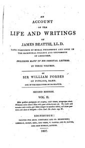 An Account of the Life and Writings of James Beattie, LL.D., Late Professor of Moral Philosophy and Logic in the Marischal College and University of Aberdeen: Including Many of His Original Letters, Volume 2