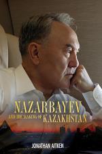 Nazarbayev and the Making of Kazakhstan