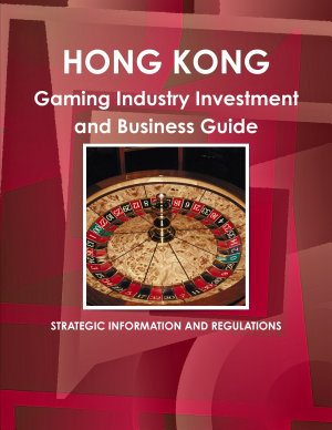 Hong Kong Gaming Industry Investment and Business Guide