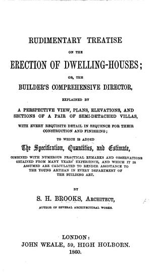 Rudimentary Treatise on the Erection of Dwelling houses  Or  The Builder s Comprehensive Director PDF