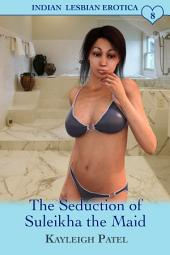 The Seduction of Suleikha the Maid: Desi Sex Stories