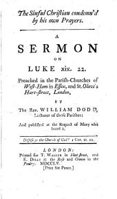 The sinful Christian condemn'd by his own prayers, a sermon: Volume 1