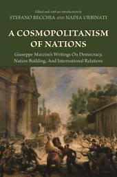 A Cosmopolitanism of Nations: Giuseppe Mazzini's Writings on Democracy, Nation Building, and International Relations