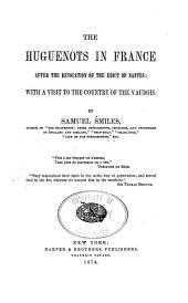 The Huguenots in France After the Revocation of the Edict of Nantes: With Avisit to the Country of the Vandors
