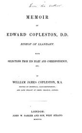 Memoir of Edward Copleston, Bishop of Llandaff: With Selections from His Diary and Correspondence, Etc