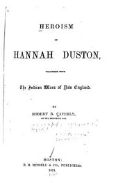 Heroism of Hannah Duston: Together with the Indian Wars of New England