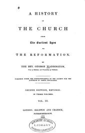 A History of the Church from the Earliest Ages to the Reformation: Volume 3